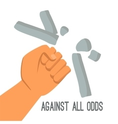 Against all odds fist is breaking stone vector