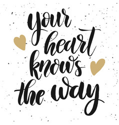 Your heart knows the way hand drawn lettering vector