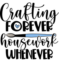 crafting forever house work whenever vector image