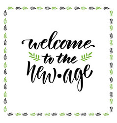 welcome to the new age hand lettering design for vector image