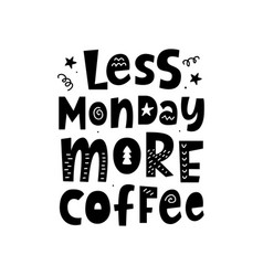less monday more coffee poster with lettering vector image