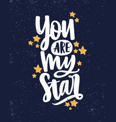 You are my star hand drawn lettering vector