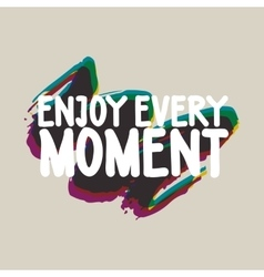 Enjoy every moment Colorful vector