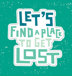Lets find a place to get lost vector