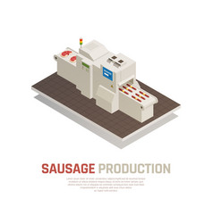 Sausages manufacturing isometric composition vector