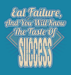 Vintage style quote about successeat failure vector