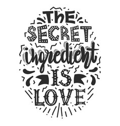 quotes the secret ingredient is love vector image