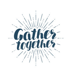 Gather together handwritten inscription vector