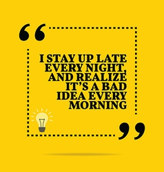 Inspirational motivational quote I stay up late vector