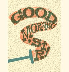Good morning sir funny shaving retro poster vector