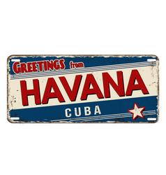 Greetings from havana vintage rusty metal plate vector