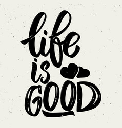 life is good hand drawn lettering phrase on white vector image