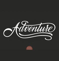 hand drawn lettering adventure elegant modern vector image