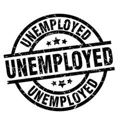 Unemployed round grunge black stamp vector