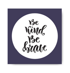 hand lettering be kind be brave inspirational and vector image vector image