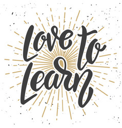 love to learn hand drawn lettering quote vector image