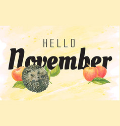 lettering hello november and hedgehog vector image