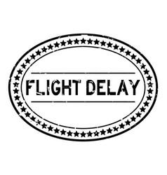 Grunge black flight delay word oval rubber seal vector