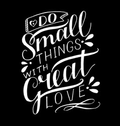 hand lettering do small things with great love vector image
