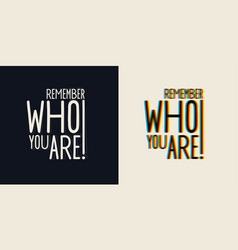 Phrase remember who you are stylish vector