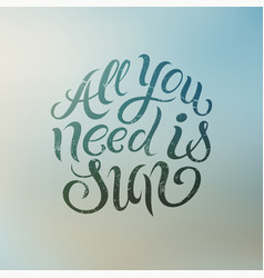 all you need is sun summer calligraphic design vector image