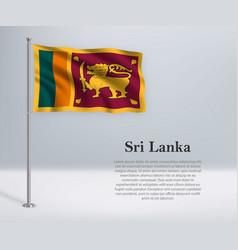 Waving flag sri lanka on flagpole template for vector