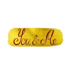 You and me Handwritten lettering Gold Texture vector image