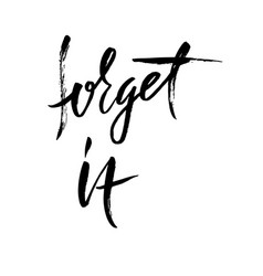 Forget it hand drawn lettering typography vector