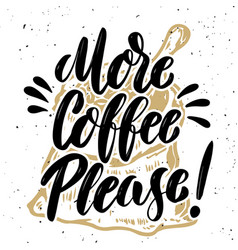 More coffee please hand drawn lettering quote on vector