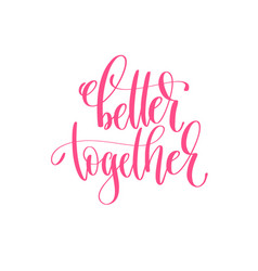 Better together - hand lettering calligraphy quote vector