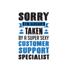 customer support saying quotes sorry i am already vector image