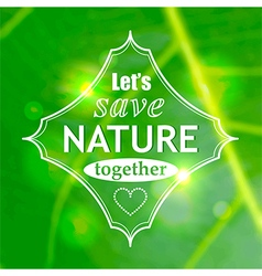 Lets save nature together poster vector image