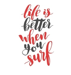 Life is better when you surf Brush hand drawn vector image vector image