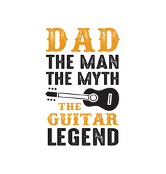 Guitar quote and saying dad the man the myth vector