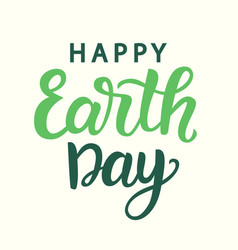happy earth day poster with modern calligraphy vector image