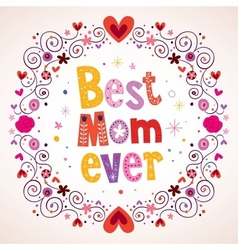 Best Mom Ever hearts and flowers card vector image