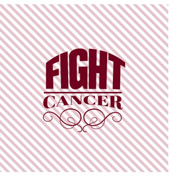 fight cancer quote typographical background about vector image
