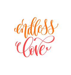 Endless love - hand lettering calligraphy quote to vector