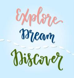 explore dream discover handwritten calligraphic vector image