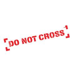 Do not cross rubber stamp vector