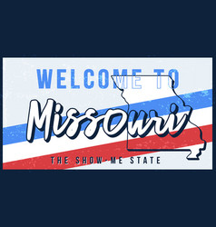 welcome to missouri vintage rusty metal sign vector image