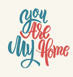 you are my home hand drawn lettering phrase vector image vector image