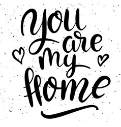 you are my home hand drawn lettering phrase on vector image