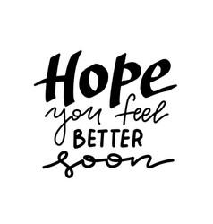 hope you feel better soon - handwritten greeting vector image