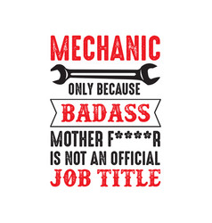 Mechanic quote and saying mechanic only because vector