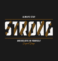 stay strong - typography slogan for t-shirt vector image