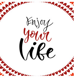 hand drawn lettering enjoy your life motivational vector image vector image
