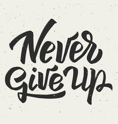 Never give up hand drawn lettering phrase on vector