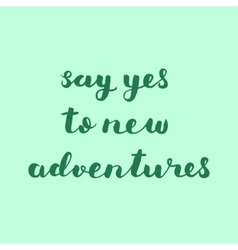 Say yes to new adventures Brush lettering vector image