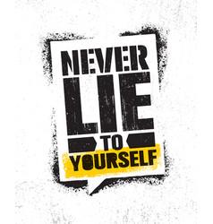 Never lie to yourself inspiring creative vector